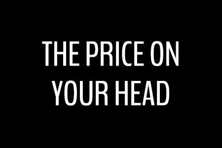 The Price on Your Head
